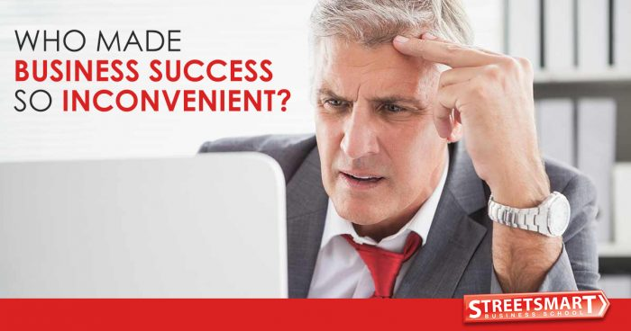 Who Made Business Success So Inconvenient?""